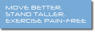 Move better, stand taller, exercise pain-free
